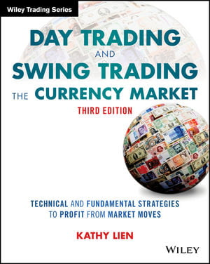 Day Trading and Swing Trading the Currency Market: Technical and Fundamental Strategies to Profit from Market Moves book